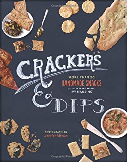 Crackers & Dips: More than 50 Handmade Snacks by Ivy Manning