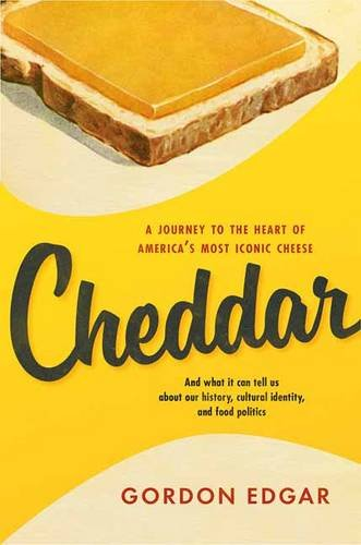 "Fromagination features ""Cheddar,"" the book by Gordon Edgar"