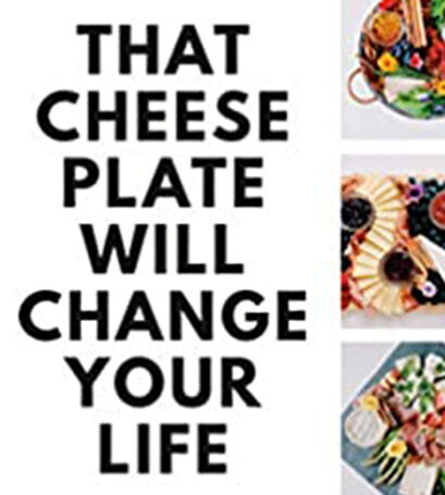 This is a picture of the cover of That Cheese Plate Will Change Your Life book, featured by Fromagination